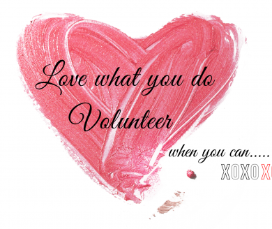 (6) Love what you do, volunteer when you can…..xoxox